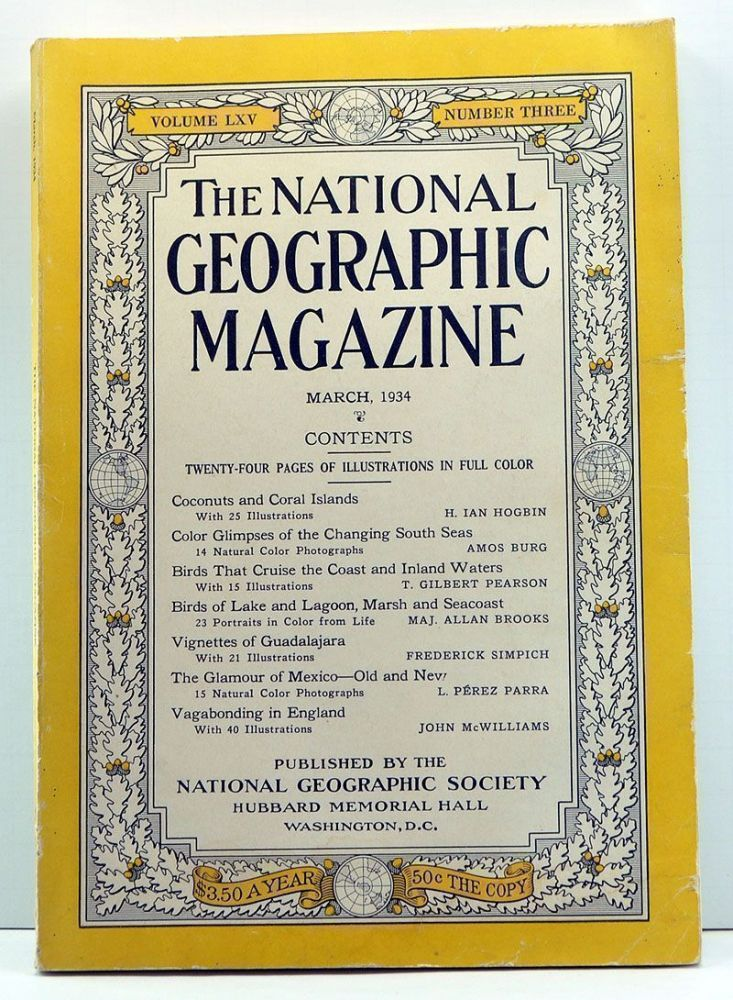 The National Geographic Magazine, Volume 65, Number 3 (March 1934). Gilbert Grosvenor, I. Ian Hogbin, Amos Burg, T. Gilbert Pearson, Allan Brooks, Frederick Simpich, L. Pérez Parra, John McWilliams.