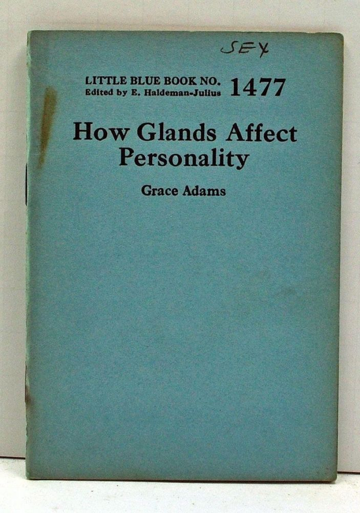 How Glands Affect Personality (Little Blue Book Number 1477). Grace Adams.