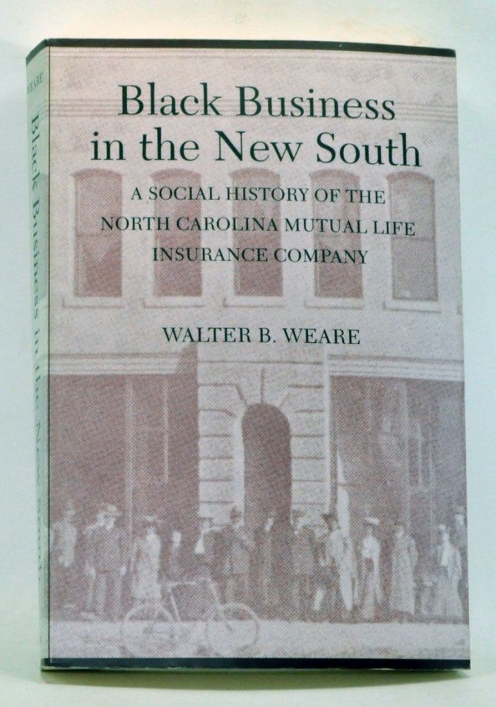 Black Business in the New South: A Social History of the NC Mutual Life Insurance Company. Walter B. Weare.