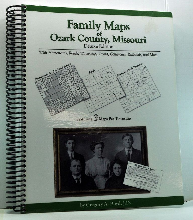 Family Maps of Ozark County , Missouri. Deluxe Edition with Homesteads, Roads, Waterways, Towns, Cemeteries, and More. Gregory A. Boyd.