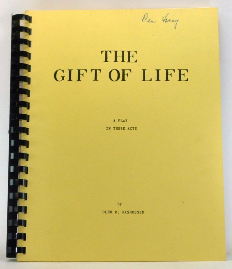The Gift of Life: A Play in Three Acts. Glen R. Rasmussen.