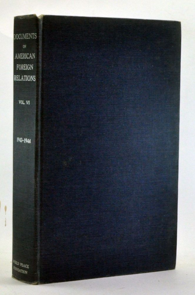 Documents on American Foreign Relations, Volume VI (July 1943-June 1944). Leland M. Goodrich, Marie J. Carroll.