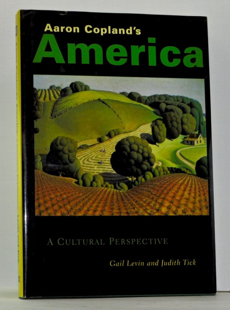 Aaron Copland's America: A Cultural Perspective. Gail Levin, Judith Tick.