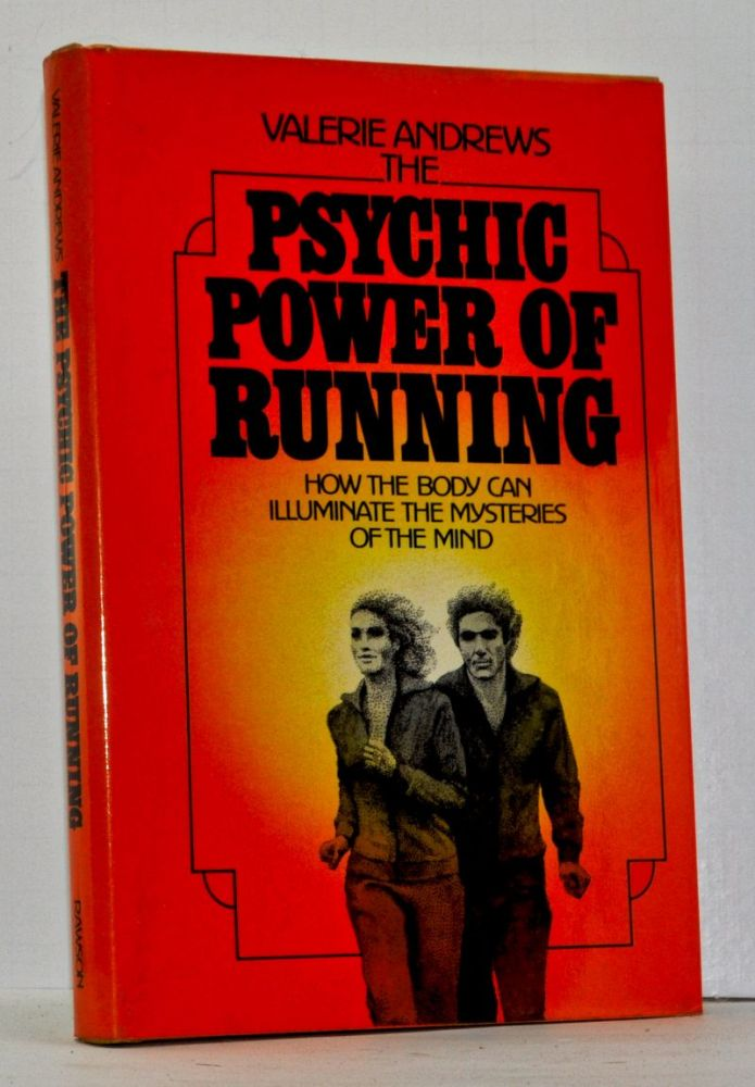 The Psychic Power of Running: How the Body Can Illuminate the Mysteries of the Mind. Valerie Andrews.