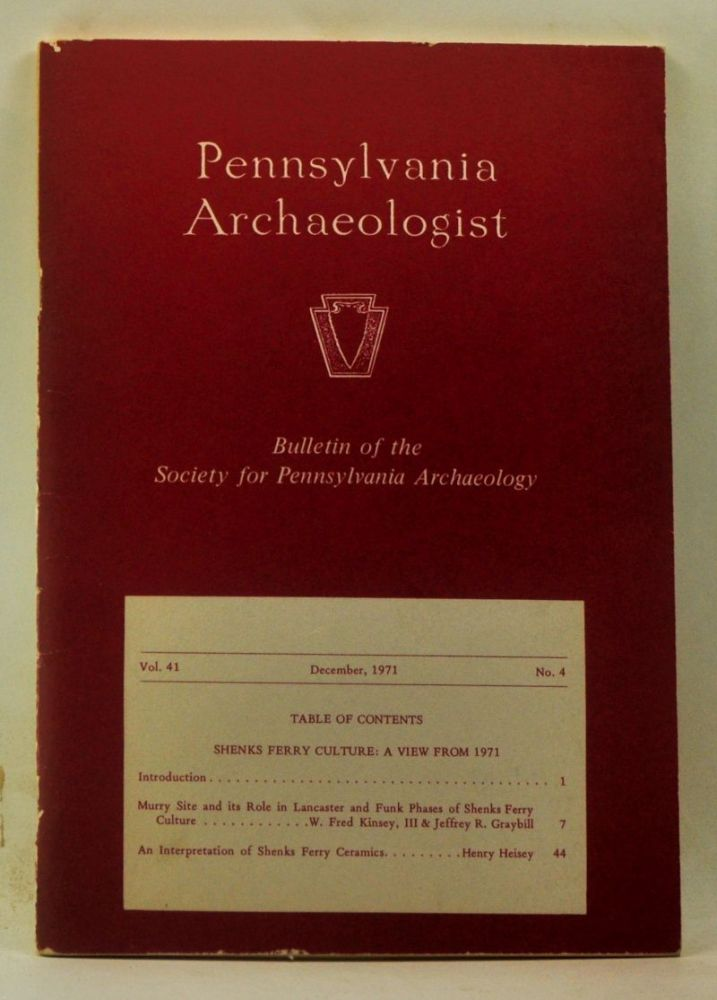 Pennsylvania Archaeologist, Volume 41, Number 4 (December 1971). Bulletin of the Society for Pennsylvania Archaeology. Henry Heisey, W. Fred III Kinsey, Jeffrey R. Graybill.