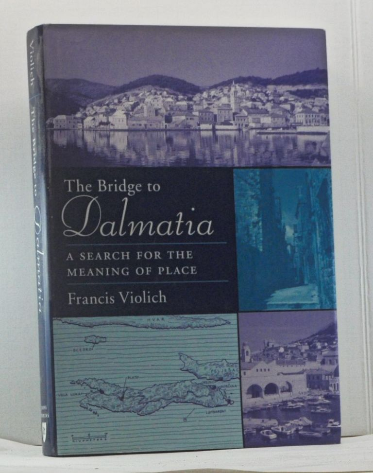 The Bridge to Dalmatia: A Search for the Meaning of Place. Francis Violich.