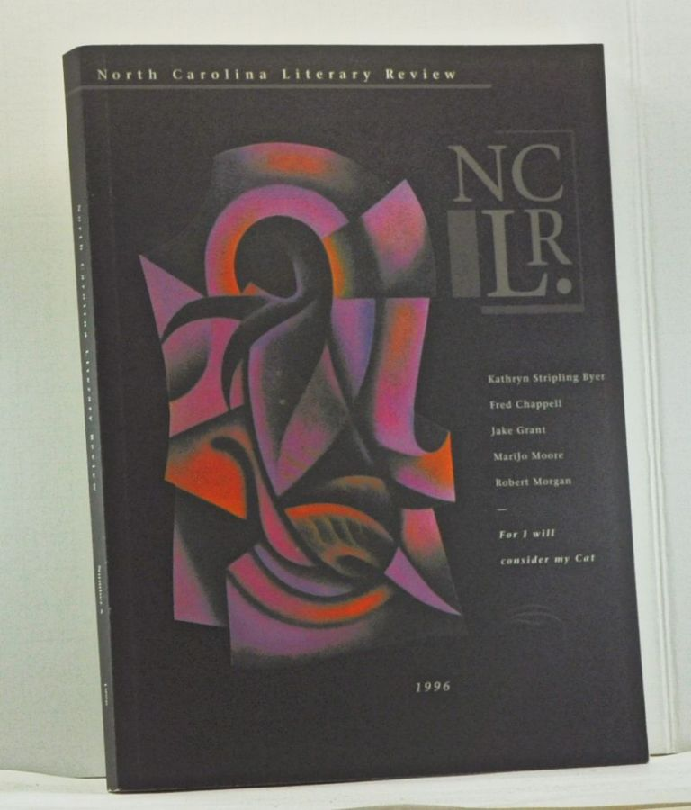 North Carolina Literary Review, Number 5 (1996). Kathryn Stripling Byer, Fred Chappell, Jake Grant, MariJo Moore, Robert Morgan, For I will consider my Cat. Alex Albright, Thoams E. Douglass, MariJo Moore, Peter Makuck, Fred Chappell, Kathryn Stripling Byer, A. R. Ammons, William Harmon, Jonathan Williams, Gerry Max, Sarah Wooten Pollock, Mary Kratt, others.