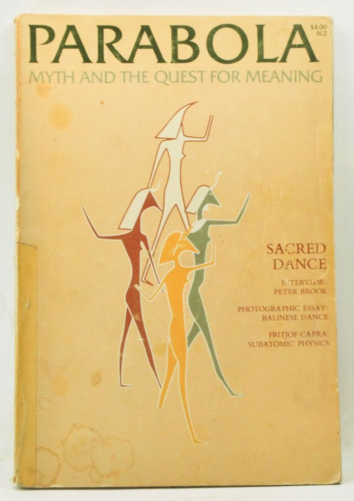 Parabola: Myth and the Quest for Meaning; Volume IV, No. 2 (May 1979); Sacred Dance. D. M. Dooling, Elaine H. Pagels, Rosemary Jeanes, David P. McAllester, Anita Daniel, Peter Brook, ritjof Capra, William L. Prensky, Annemarie Schimmel, John Anthony West.