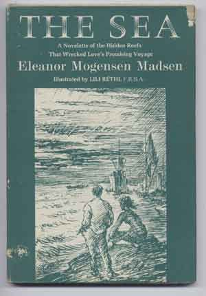 The Sea: A Novelette of the Hidden Reefs That Wrecked Love's Promising Voyage. Eleanor Mogensen Madsen, Lili Rethi.