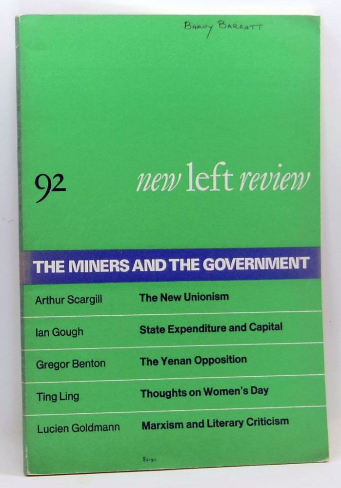 New Left Review 92 (July-August 1975) : The Miners and the Government. Perry Anderson, Arthur Scargill, Ian Gough, Gregor Benton, Ting Ling, Lucien Goldmann.