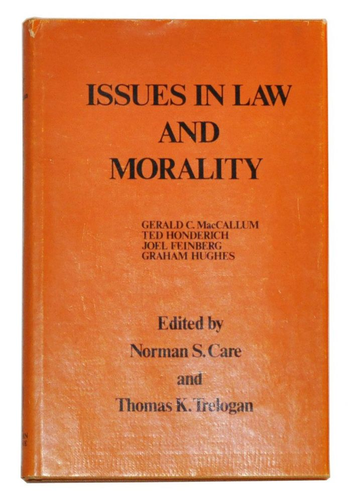 Issues in law and morality: Proceedings of the 1971 Oberlin Colloquium in Philosophy. Norman S. Care, Thoams K. Trelogan.