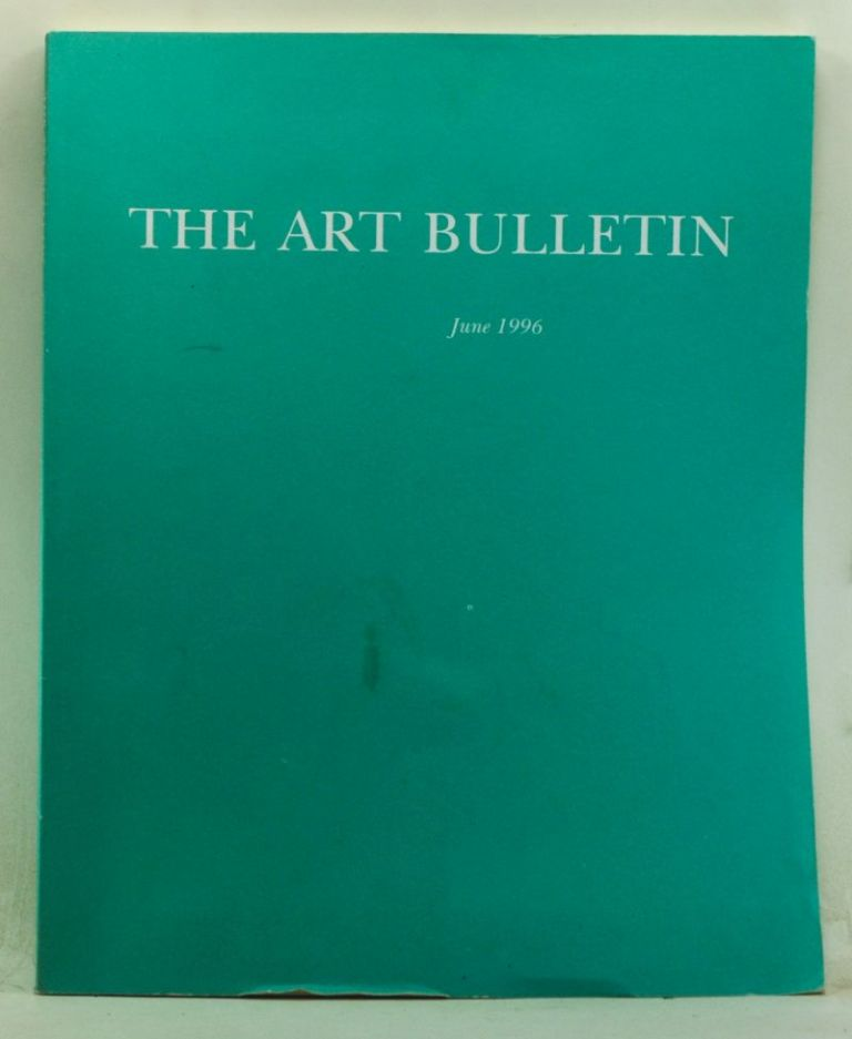 The Art Bulletin: A Quarterly Published by the College Art Association, Volume 78, Number 2 (June 1996). Nancy J. Troy, Steven F. Ostrow, Kathleen Wilson-Chevalier, Melinda Hegarty, Marcia Kupper, Elizabeth Valdez del Alamo, Holly PIttman, others.