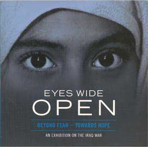 Eyes Wide Open: Beyond Fear - Towards Hope; An Exhibition on the Iraq War. American Friends Service Committee.