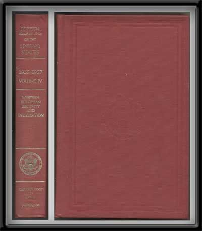 Foreign Relations of the United States, 1955-1957. Volume IV, Western European Security and Integration. Bureau of Public Affairs Office of the Historian, United States Department of State, William Z. Slany.