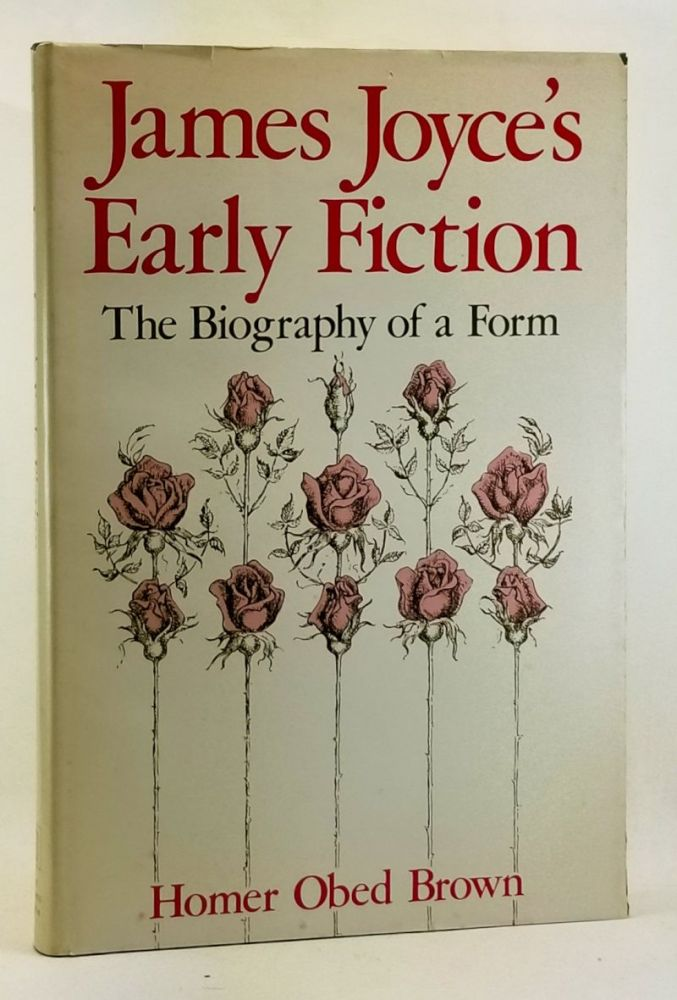 James Joyce's Early Fiction: The Biography of a Form. Homer Obed Brown.