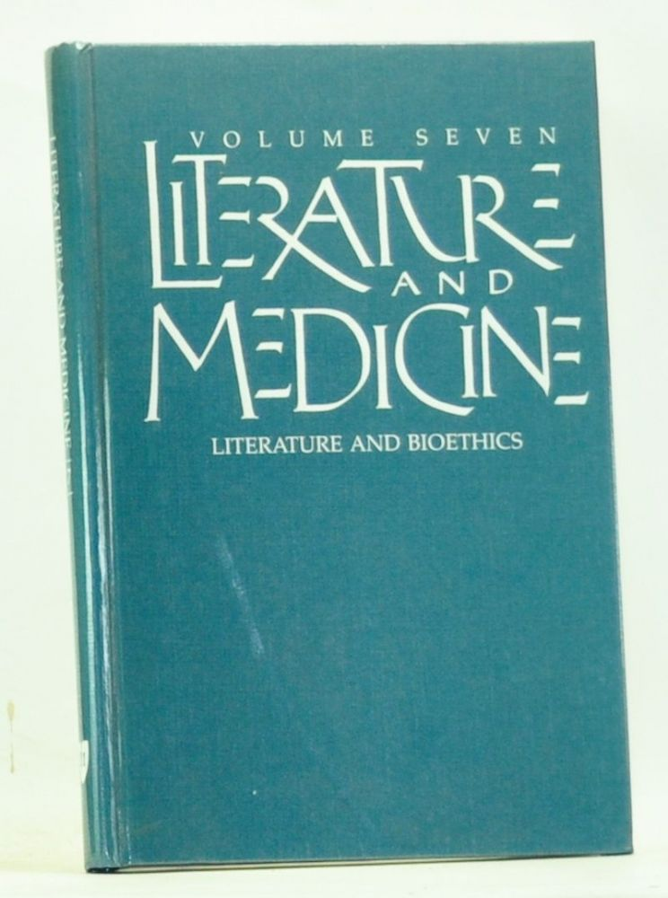 Literature and Medicine, Volume 7: Literature and Bioethics. D. Heyward Brock, Richard M. Ratzan, James S. Terry, Peter C. Williams, Emund D. Pellegrino, Alice A., Chester R. Burns, Kathryn Montgomery Hunter, Hans-Peter Breuer, Teo Forcht Dagi, Janice Willms, Henry Schneiderman, others.