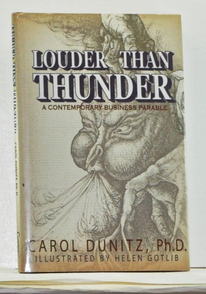 Louder Than Thunder: A Contemporary Business Parable [Signed Copy]. Carol Dunitz.