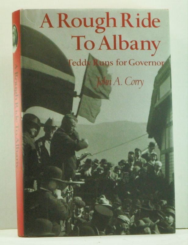 A Rough Ride to Albany: Teddy Runs for Governor. John A. Corry.