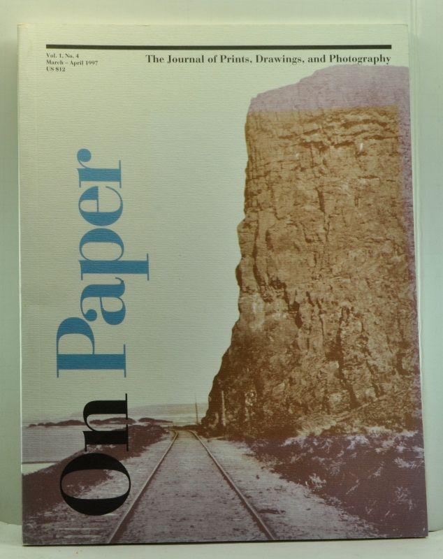 On Paper: The Journal of Prints, Drawings, and Photography, Volume 1, Number 4 (March-April 1997). Gabriella Fanning, John Szarkowski, Beth Gates Warren, Martin Eidelberg, William L. Vance, Vincent Katz, Giuliana Scimé, Nathan Kernan, Princenthal, others.