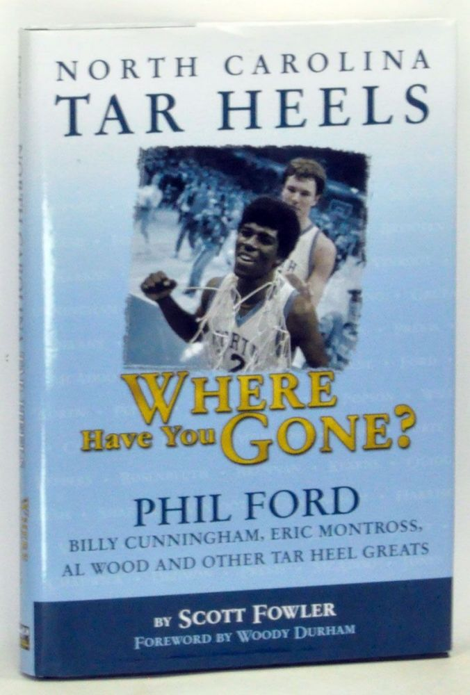 North Carolina Tar Heels: Where Have You Gone? Scott Fowler, Woody Durham, foreword.