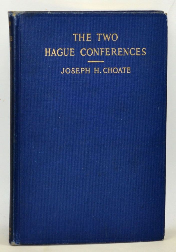 The Two Hague Conferences. The Stafford Little Lectures for 1912. Joseph H. Choate.