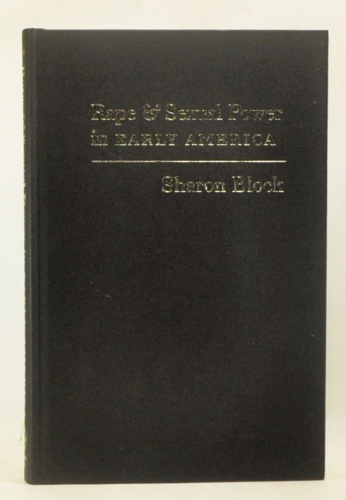 Rape and Sexual Power in Early America. Sharon Block.