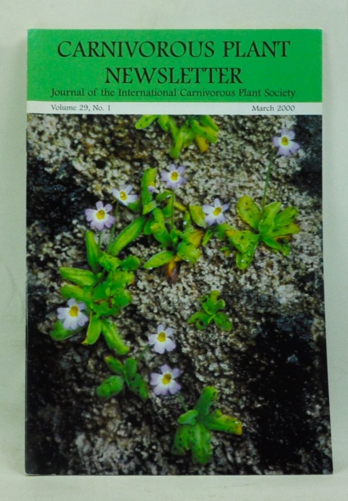 Carnivorous Plant Newsletter: Official Journal of the International Carnivorous Plant Society, Volume 29, Number 1 (March 2000).