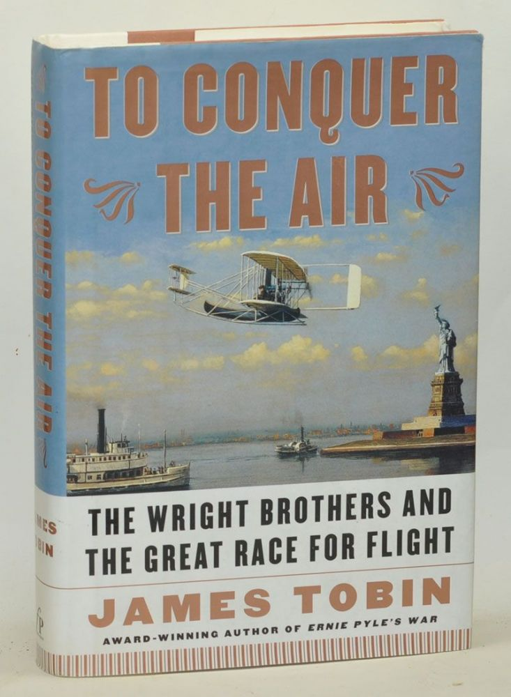 To Conquer the Air The Wright Brothers and the Great Race for Flight. James Tobin.