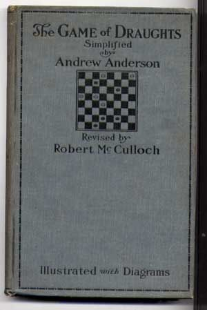 The Game of Draughts Simplified and Ilustrated with Practical Diagrams, Seventh (7th) Edition. Andrew Anderson, Robert McCulloch.
