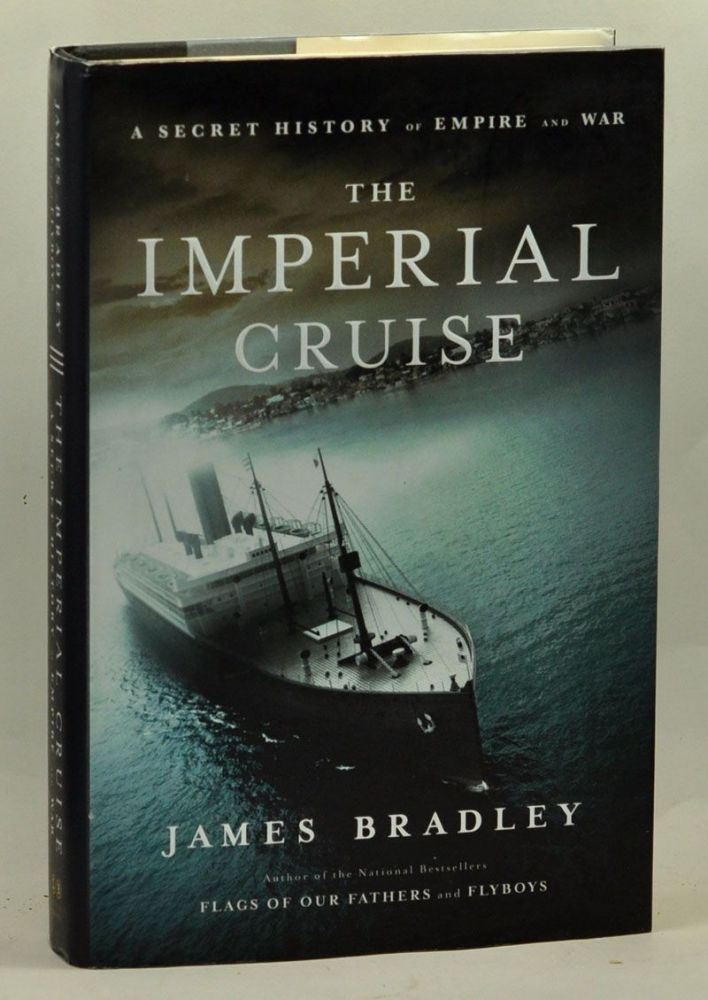 The Imperial Cruise: A Secret History of Empire and War. James Bradley.