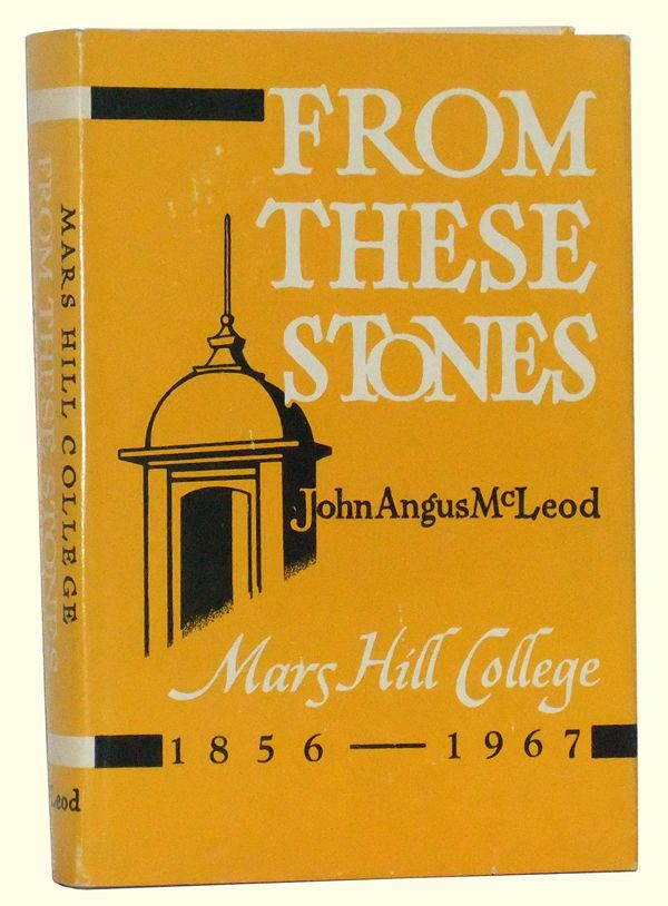 From These Stones: Mars Hill College 1856-1967. John Angus McLeod.