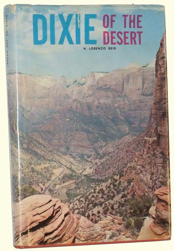 Brigham Young's Dixie of the Desert [Deseret]: Exploration and Settlement. H. Lorenzo Reid.
