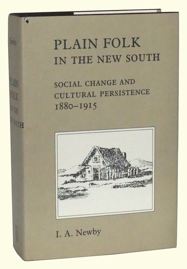 Plain Folk in the New South: Social Change and Cultural Persistence, 1880-1915. Idus A. Newby.
