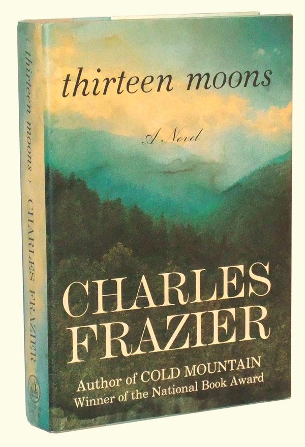 Thirteen Moons: A Novel. Charles Frazier.