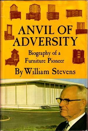 Anvil of Adversity: Biography of a Furniture Pioneer. William Stevens.