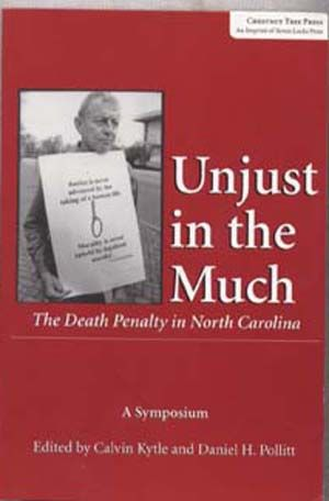 Unjust in the Much: The Death Penalty in North Carolina A Symposium to Advance the Case for a Moratorium As Proposed by the American Bar Association. Calvin Kytle, Daniel H. Pollitt.