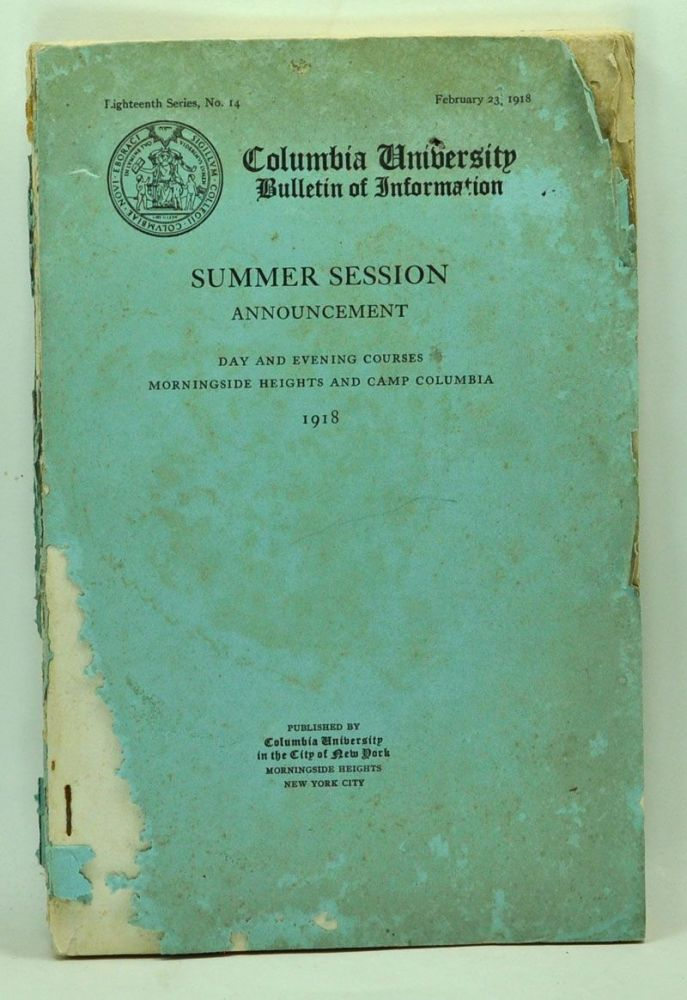 Columbia University Bulletin of Information. Summer Session Announcement. Day and Evening Courses, Morningside Heights and Camp Columbia 1918. Columbia University.