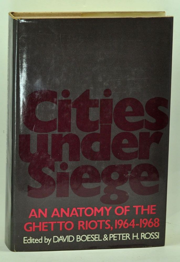 Cities under Siege: An Anatomy of the Ghetto Riots, 1964-1968. David Boesel, Peter H. Rossi.