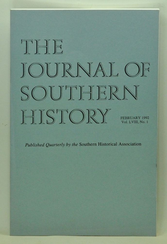 The Journal of Southern History, Volume 58, Number 1 (February 1992). John B. Boles, R. Don Higginbotham, Jonathan M. Atkins, Nancy Cohen-Lack, Randolph B. Campbell.