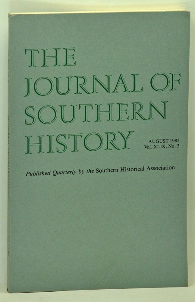 The Journal of Southern History, Volume 49, Number 3 (August 1983). John B. Boles, Robert A. Goldberg, Sylvia R. Frey, Philip D. Morgan, Grady McWhiney.