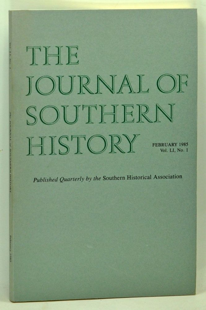 The Journal of Southern History, Volume 51, Number 1 (February 1985). John B. Boles, Robert F. Durden, Randolph B. Campbell, James Oakes, Don Higginbotham.