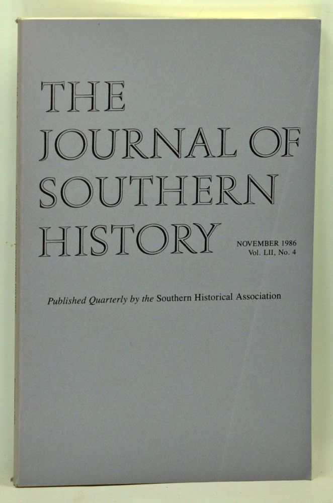 The Journal of Southern History, Volume 52, Number 4 (November 1986). John B. Boles, Rowland Berthoff, Forrest McDonald, Grady McWhiney, Tamara Miner Haygood, Christopher Waldrep, Brady M. Banta.