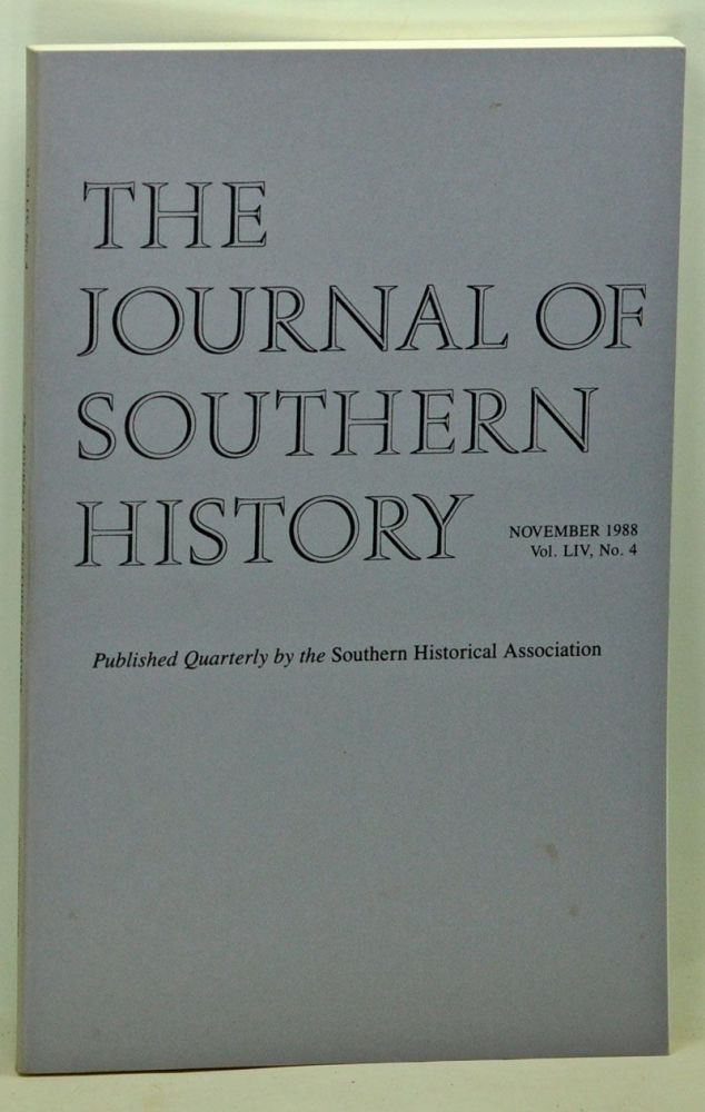 The Journal of Southern History, Volume 54, Number 4 (November 1988). John B. Boles, Virginia Bernhard, Michael W. Fitzgerald, Nancy Smith Midgette, William A. Link.