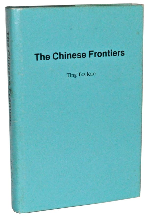 The Chinese Frontiers. Ting Tsz Kao.