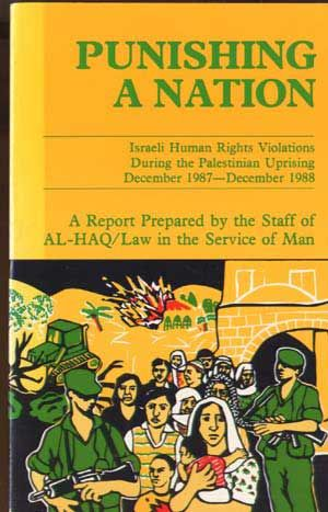 Punishing a Nation: Israeli Human Rights Violations During the Palestinian Uprising December 1987-December 1988. Al-Haq, Law in the Service of Man.