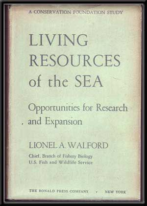 Living Resources of the Sea: Opportunities for Research and Expansion (A Conservation Foundation Study). Lionel A. Walford.