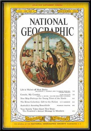 The National Geographic Magazine, Vol. 120, No. 6 (December, 1961). Melville Bell Grosvenor, Nathaniel T. Kenney, Volkmar Wentzel, Thomas Nebbia, Alan Phillips, David S. Boyer, Walter Meayers Edwards, Guy Emerson, Norman Chaffer.