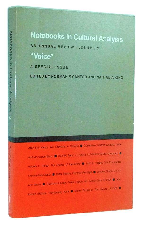 "Notebooks in Cultural Analysis: an Annual Review, Volume 3; a Special Issue on ""Voice"" Norman F. Cantor, Nathalia King, Jean-Luc Nancy, Geneviève Calam-Griaule, Ruel W. Jr. Tyson, Vicente L. Rafael, Jack A. Yeager, Peter Stastny, Jennifer Stone, Raymond Carney, Jean Bethke Elshtain, Michel Beaujour."