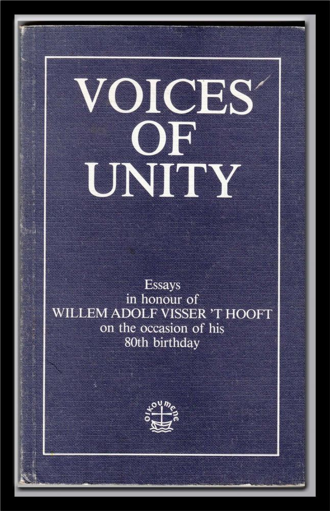 Voices of Unity: Essays in honour of Willem Adolf Visser 't Hooft on the occasion of his 80th birthday. Ans J. Van Der Bent.