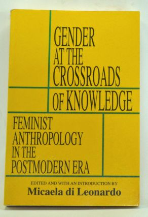 Gender at the Crossroads of Knowledge: Feminist Anthropology in the Postmodern Era. Micaela di...
